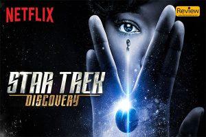 รีวิวซี่รี่ย์ Netflix :: Star Trek: Discovery ออกไปสำรวจอวกาศอีกครั้งกัน
