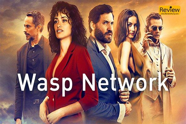รีวิวหนัง Netflix : Wasp Network เครือข่ายอสรพิษ หนังการเมือง ที่สร้างจากเรื่องจริงในคิวบา รีวิวหนัง Netflix Wasp Network