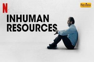 รีวิวซีรีส์ Netflix : Inhuman Resources พนักงานดีแตก เส้นทางการเป็นพนักงาน HR ที่ไม่ธรรมดา