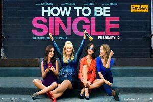 How to be single ภาพยนตร์ที่จะหาคำตอบอยู่อย่างไรโดยไม่มีแฟน