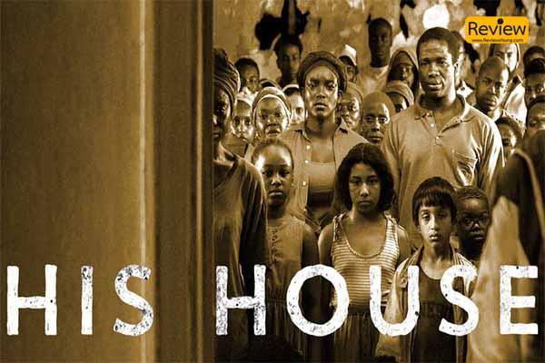 รีวิวภาพยนตร์ใน Netflix เรื่อง His House รีวิวหนัง รีวิวหนังไทย หนังเก่า Netflix HisHouse